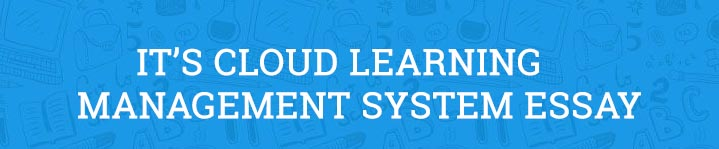 IT's Learning Cloud Based Learning Management System Essay