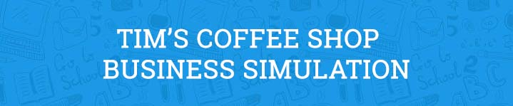 Tim's Coffee Shop Business Simulation Kaplan University
