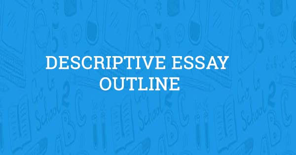 How to Create a Descriptive Essay Outline - Aceyourpaper com