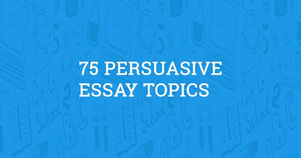 77 amazing persuasive speech topics  professor approved