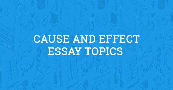 cause and effect essay topics 2017