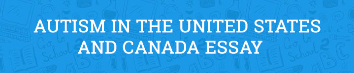 Autism in the United States and Canada Essay