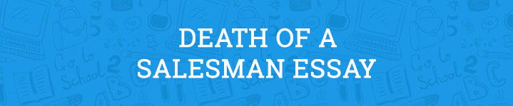 essays on death of a salesman theme