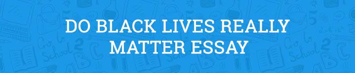do black lives really matter essay