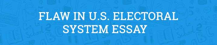 Flaw in U.S. Electoral System Essay