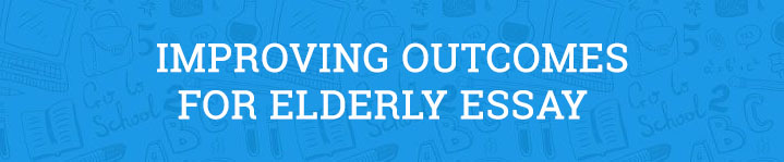 Improving Outcomes for Elderly Essay