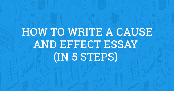 How to Write a Cause and Effect Essay (in 5 Easy Steps)