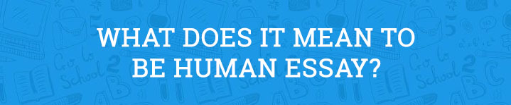 what does it mean to be human essay
