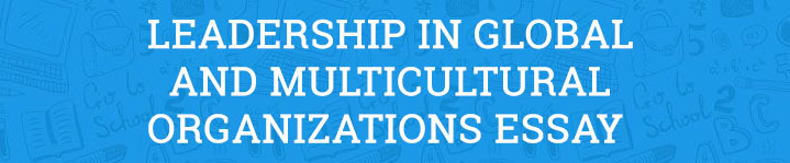 Leadership in Global and Multicultural Organizations Essay