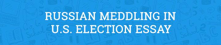russian meddling in u s election essay com russian meddling in the u s election essay