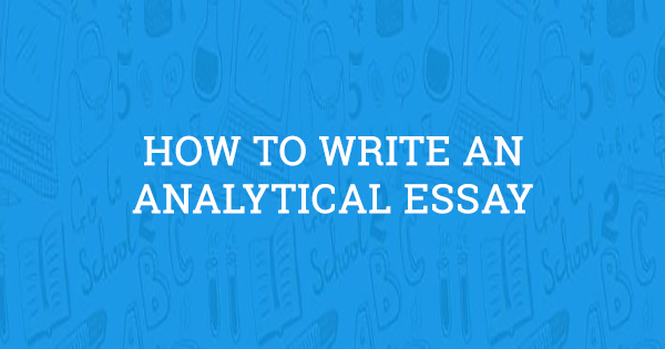 how to write an analytical essay an a to z guide  edition