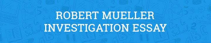 Robert Mueller Investigation Essay