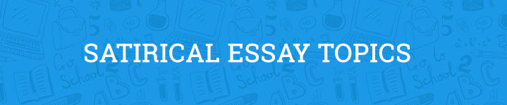 saitirical essay topics