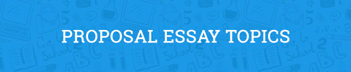 proposal essay topics