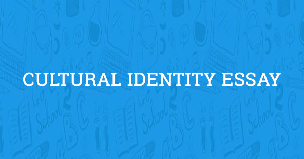 cultural identity essay  free example completed in 2019