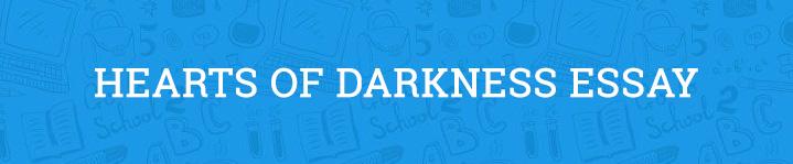hearts of darkness essay